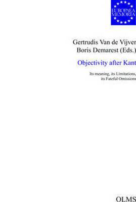 Objectivity After Kant: Its Meaning, its Limitations, its Fateful Omissions