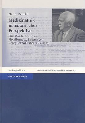 Medizinethik In Historischer Perspektive: Zum Wandel Aerztlicher Moralkonzepte Im Werk Von Georg Benno Gruber (1884-1977)