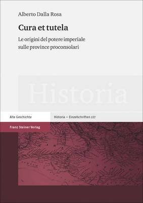 Cura Et Tutela: Le Origini del Potere Imperiale Sulle Province Proconsolari