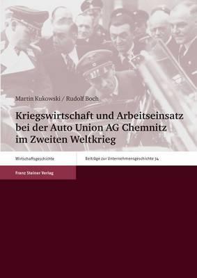 Kriegswirtschaft Und Arbeitseinsatz Bei Der Auto Union AG Chemnitz Im Zweiten Weltkrieg