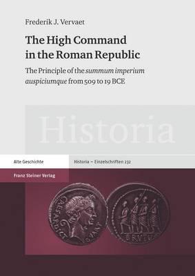 The High Command in the Roman Republic: The Principle of the Summum Imperium Auspiciumque from 509 to 19 Bce