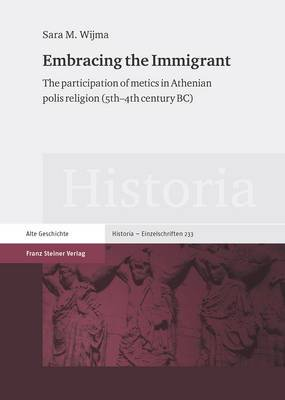 Embracing the Immigrant: The Participation of Metics in Athenian Polis Religion (5th-4th Century BC)