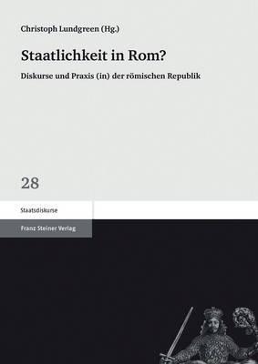Staatlichkeit in ROM?: Diskurse Und Praxis (In) Der Romischen Republik