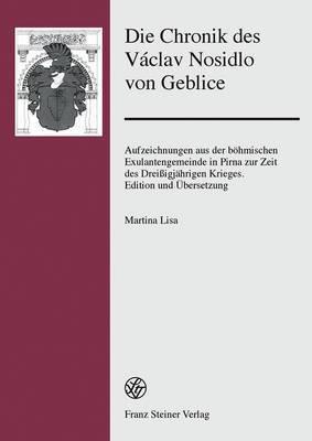Die Chronik Des Vaclav Nosidlo Von Geblice: Aufzeichnungen Aus Der Bohmischen Exulantengemeinde in Pirna Zur Zeit Des Dreissigjahrigen Krieges. Edition Und Ubersetzung