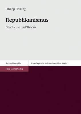 Republikanismus: Geschichte Und Theorie