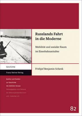Russlands Fahrt in Die Moderne: Mobilitat Und Sozialer Raum Im Eisenbahnzeitalter