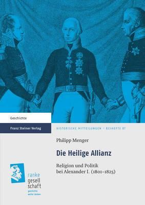 Die Heilige Allianz: Religion Und Politik Bei Alexander I. (1801-1825)