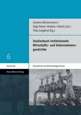 Studienbuch Institutionelle Wirtschafts- Und Unternehmensgeschichte