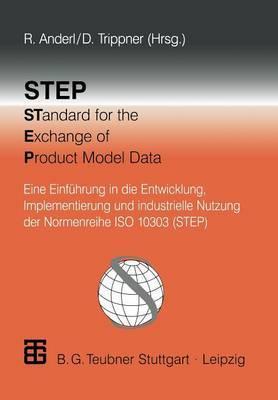 Step Standard for the Exchange of Product Model Data: Eine Einfuhrung in Die Entwicklung, Implementierung Und Industrielle Nutzung Der Normenreihe ISO 10303 (Step)