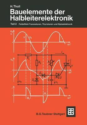Bauelemente Der Halbleiterelektronik: Teil 2 Feldeffekt-Transistoren, Thyristoren Und Optoelektronik