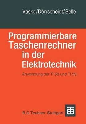 Programmierbare Taschenrechner in Der Elektrotechnik: Anwendung Der Ti58 Und Ti59