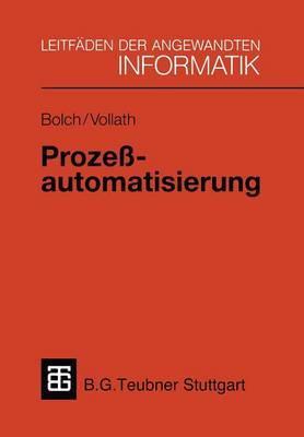 Prozessautomatisierung: Aufgabenstellung, Realisierung Und Anwendungsbeispiele