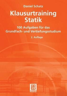 Klausurtraining Statik: 100 Aufgaben Fur Das Grundfach- Und Vertiefungsstudium