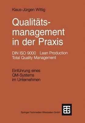 Qualitatsmanagement in Der Praxis: Din ISO 9000 Lean Production Total Quality Management. Einfuhrung Eines Qm-Systems Im Unternehmen