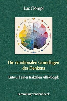 Die Emotionalen Grundlagen Des Denkens: Entwurf Einer Fraktalen Affektlogik