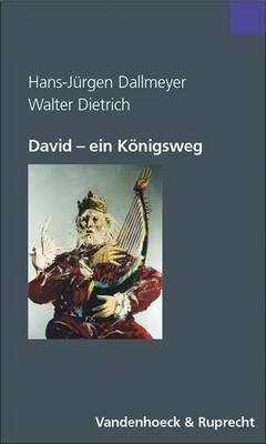 David - Ein Konigsweg: Psychoanalytisch-Theologischer Dialog Uber Einen Biblischen Entwicklungsroman