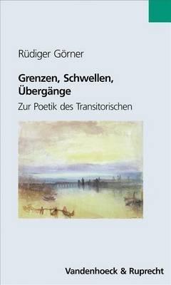 Grenzen, Schwellen, Ubergange: Zur Poetik Des Transitorischen