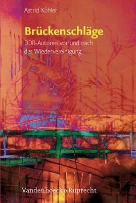 Br Ckenschlage: DDR-Autoren Vor Und Nach Der Wiedervereinigung