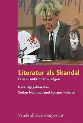 Literatur Als Skandal: Falle - Funktionen - Folgen