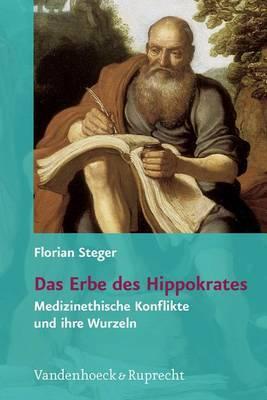 Das Erbe Des Hippokrates: Medizinethische Konflikte Und Ihre Wurzeln