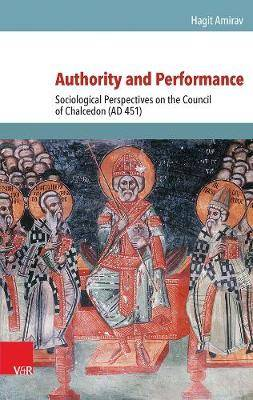 Authority and Performance: Sociological Perspectives on the Council of Chalcedon (AD 451)