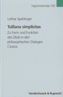 Tulliana Simplicitas: Zu Form Und Funktion Des Zitats in Den Philosophischen Dialogen Ciceros