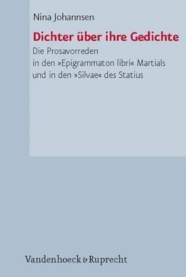 Dichter Ber Ihre Gedichte: Die Prosavorreden in Den Epigrammaton Libri Martials Und in Den Silvae Des Statius