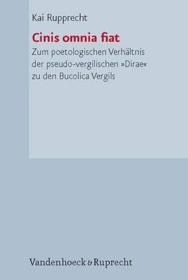 Cinis Omnia Fiat: Zum Poetologischen Verhaltnis Der Pseudo-vergilischen Dirae Zu Den Bucolica Vergils