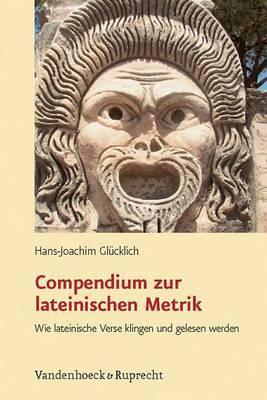Compendium Zur Lateinischen Metrik: Wie Lateinische Verse Klingen Und Gelesen Werden