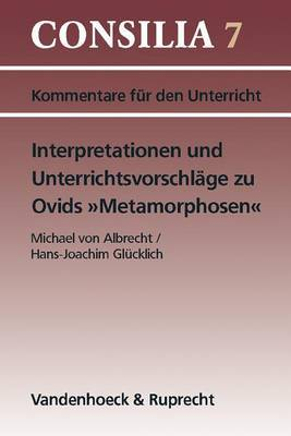 Interpretationen Und Unterrichtsvorschlage Zu Ovids Metamorphosen: Ab 10. Jahrgangsstufe