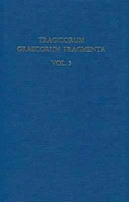 Tragicorum Graecorum Fragmenta: v. III: Aeschylus