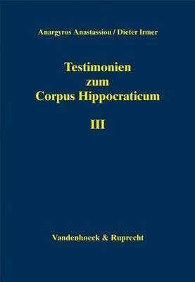Testimonien Zum Corpus Hippocraticum: Teil III: Nachleben Der Hippokratischen Schriften in Der Zeit Vom 4. Bis Zum 10. Jahrhundert N. Chr.