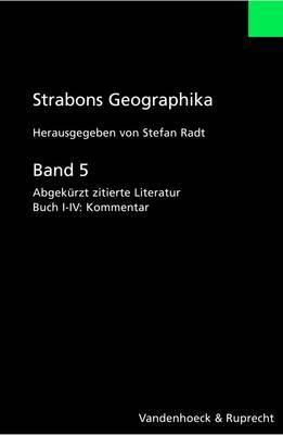 Strabons Geographika: Abgekurzt Zitierte Literatur: Band 5: Buch I-IV: Kommentar