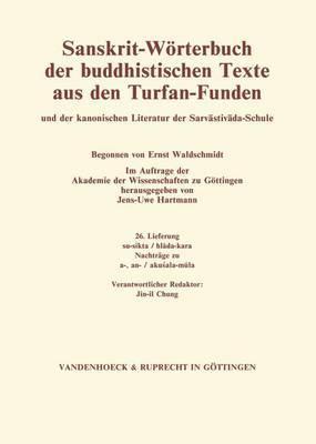 Sanskrit-Worterbuch Der Buddhistischen Texte Aus Den Turfan-Funden. Lieferung 26: Su-Sikta / Hlada-Kara. Nachtrage Zu A-, An- / Akusala-Mula