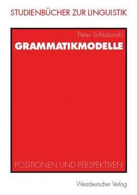 Grammatikmodelle: Positionen Und Perspektiven