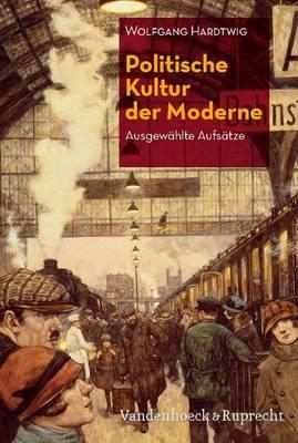 Politische Kultur Der Moderne: Ausgewahlte Aufsatze