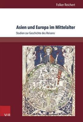 Asien Und Europa Im Mittelalter: Studien Zur Geschichte Des Reisens