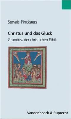 Christus Und Das Gluck: Grundriss Der Christlichen Ethik