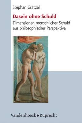 Dasein Ohne Schuld: Dimensionen Menschlicher Schuld Aus Philosophischer Perspektive