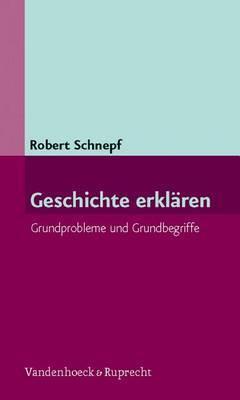 Geschichte Erklaren: Grundprobleme Und Grundbegriffe