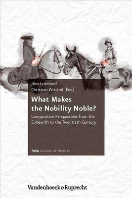 What Makes the Nobility Noble?: Comparative Perspectives from the Sixteenth to the Twentieth Century