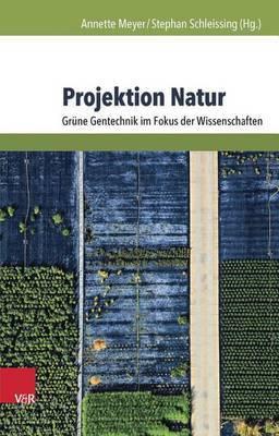 Projektion Natur: Grune Gentechnik Im Fokus Der Wissenschaften