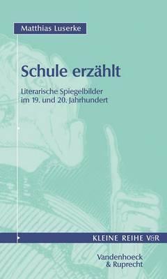 Schule Erzahlt: Literarische Spiegelbilder Im 19. Und 20. Jahrhundert