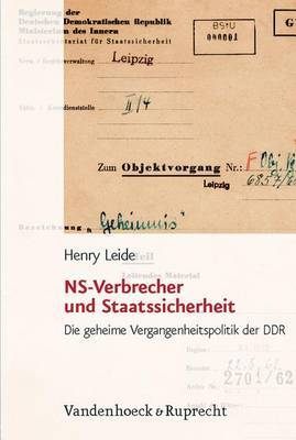 NS-Verbrecher Und Staatssicherheit: Die Geheime Vergangenheitspolitik Der DDR