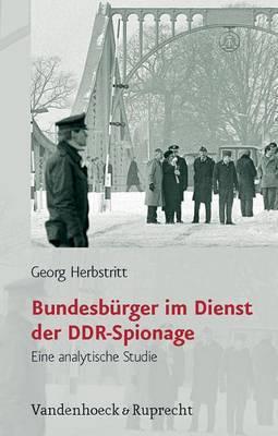 Bundesb Rger Im Dienst Der DDR-Spionage: Eine Analytische Studie