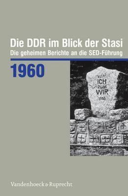 Die Ddr Im Blick Der Stasi 1960: Die Geheimen Berichte an Die sed-Fuhrung