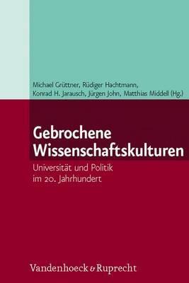 Gebrochene Wissenschaftskulturen: Universitat Und Politik Im 20. Jahrhundert