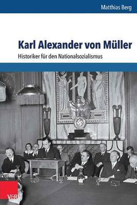 Karl Alexander Von Muller: Historiker Fur Den Nationalsozialismus
