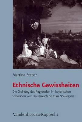 Ethnische Gewissheiten: Kultur Und Politik Im Bayerischen Schwaben Vom Kaiserreich Bis Zum NS-Regime