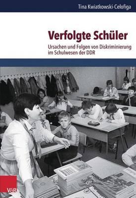 Verfolgte Schuler: Ursachen Und Folgen Von Diskriminierung Im Schulwesen Der Ddr